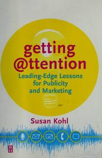 Getting Attention, Leading-Edge Lessons for Publicity and Marketing