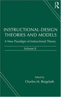 Instructional-design Theories and Models: A New Paradigm of Instructional Theory, Volume II...