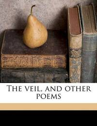 The Veil, and Other Poems