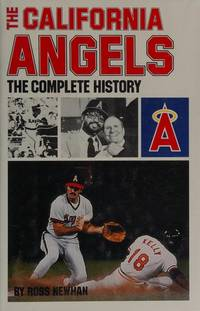 The California Angels: The Complete History by  Ross Newhan  - 1st Edition  - 1982  - from ArchersBooks.com (SKU: 22513)