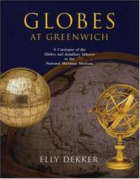 Globes at Greenwich, A Catalogue of the Globes and Armillary Speres in the National Maritime Museum by  Elly Dekker - First Edition - 1999 - from Rickaro Books Ltd (SKU: 056798)