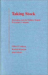 TAKING STOCK : JOURNALISM AND THE PUBLICLY TRADED NEWSPAPER COMPANY