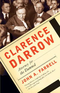 Clarence Darrow Attorney for the Damned