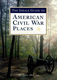 The Ideals Guide to American Civil War Places by  Julie Shively - Paperback - 1999-10-01 - from Gonia Books (SKU: PBO-65286-DM)