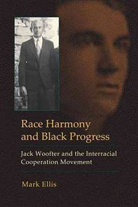 Race harmony and black progress : Jack Woofter and the interracial cooperation Movement