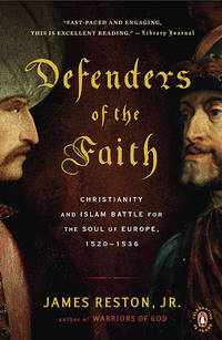 Defenders of the Faith: Christianity and Islam Battle for the Soul of Europe 1520-1536