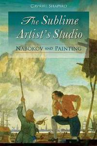 The Sublime Artist's Studio: Nabokov and Painting by Gavriel Shapiro - First Edition /First Printing - 2009 - from art longwood books and Biblio.co.uk