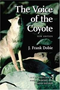 The Voice of the Coyote, Second Edition by J. Frank Dobie; Introduction-Robert Crabtree; Introduction-Jennifer Sheldon - Paperback - 2006-07-01 - from Ergodebooks (SKU: SONG0803266596)