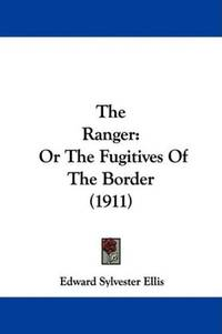 image of The Ranger: Or The Fugitives Of The Border (1911)