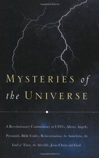 Mysteries of the Universe: A Revolutionary Commentary on UFOs, Aliens, Angels, Pyramids, Bible...