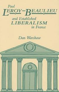 PAUL LEROY-BEAULIEU AND ESTABLISHED LIBERALISM IN FRANCE