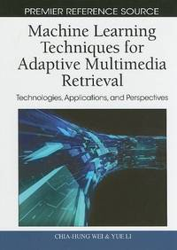 MACHINA LEARNING TECHNIQUES FOR ADAPTIVE MULTIMEDIA RETRIEVAL TECHNOLOGIES APPLICATIONS AND PERSPECT