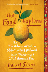 The Food Explorer: The True Adventures of the Globe-Trotting Botanist Who Transformed What America Eats by  Daniel Stone - Paperback - Reprint - 2/5/2019 - from Spellbound (SKU: PN-PB-LN-1101990597)