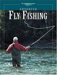 Advanced Fly Fishing  Freshwater & Saltwater Strategies