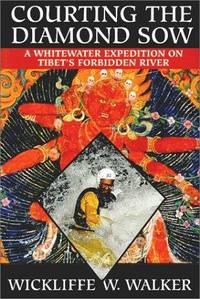 Courting the Diamond Sow: Kayaking Tibet's Forbidden Tsangpo River