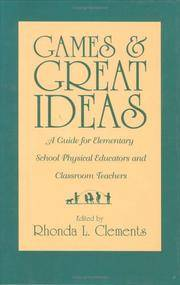 Games and Great Ideas: A Guide for Elementary School Physical Educators and Classroom Teachers...