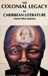 The Colonial Legacy in Caribbean Literature [Paperback] Saakana, Amon Saba by  Amon Saba Saakana - Paperback - 1988-01-01 - from buyhereforbestdeals (SKU: KHB-26453)
