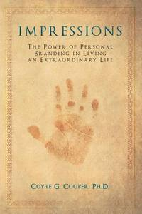 Impressions The Power of Personal Branding in Living an Extraordinary Life