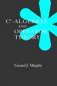 C*-Algebras and Operator Theory by  Gerard J Murphy - Hardcover - from Your Satisfaction Guaranteed and Biblio.co.uk