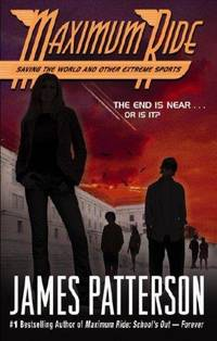 Maximum Ride Saving The World And Other Extreme Sports by Patterson, James