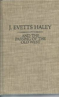 J. Evetts Haley and the Passing of the Old West A Bibliography of His  Writings, with a...