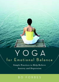 YOGA FOR EMOTIONAL BALANCE: SIMPLE PRACTICES TO HELP RELIEVE ANXIETY AND DE PRESSION