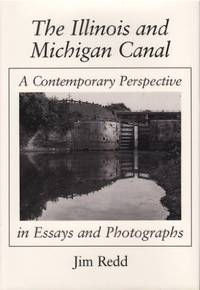 The Illinois and Michigan Canal A Contemporary Perspective in Essays and  Photographs