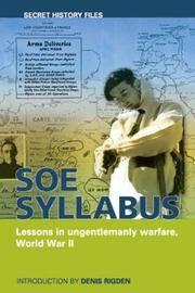 SOE Syllabus : Lessons in Ungentlemanly Warfare, World War II [Secret History Files]