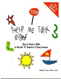 """Help Me Talk Right"", How to Teach a Child to Say the ""S"" Sound in 15 Easy Lessons by   (Author)."