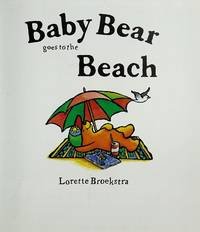 Baby Bear Goes to the Beach by  Lorette Broekstra - Paperback - 1/1/2002 - from BayShore Books LLC (SKU: 1858544602)