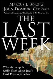 The Last Week - What the Gospels Really Teach About Jesus's Final Days in Jerusalem
