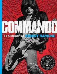 Commando: The Autobiography of Johnny Ramone. [1st hardcover].