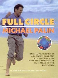 Full Circle: One Man's Journey by Air, Train, Boat and Occasionally Very Sore Feet Around the...