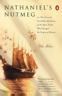 Nathaniel's Nutmeg: Or the True and Incredible Adventures of the Spice Trader Who Changed the Course of History.