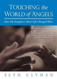 Touching the World of Angels, How My Daughter's Short Life Changed Mine -- Uncorrected...