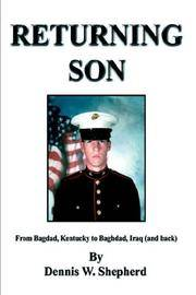 Returning Son: From Bagdad, Kentucky To Baghdad, Iraq (and Back) - Signed  By Author
