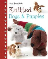 Knitted Dogs & Puppies: A whole litter of fun and creative knitting patterns (Search Press Book)