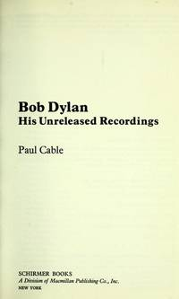 Bob Dylan, His Unreleased Recordings by Paul Cable - Paperback - 1980-07-01 - from Ergodebooks (SKU: DADAX002870360X)