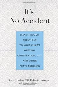 It's No Accident: Breakthrough Solutions To Your Child's Wetting, Constipation, Utis, And...