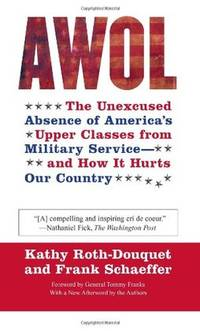 AWOL: The Unexcused Absence of America's Upper Classes from Military Service -- and How It...
