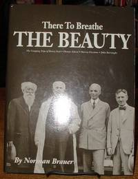 There to Breathe the Beauty: The Camping Trips of Henry Ford, Thomas Edison, Harvey Firestone,...
