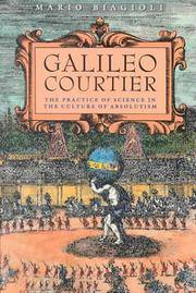 Galileo Courtier : The Practice of Science in the Culture of Absolutism