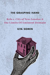 "The Grasping Hand:   ""Kelo v. City of New London"" and the Limits of  Eminent Domain"