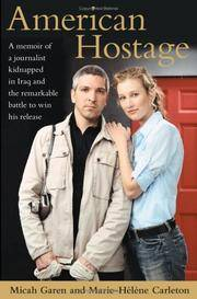 American Hostage: A Memoir of a Journalist Kidnapped in Iraq and the Remarkable Battle to Win His Release Garen, Micah and Carleton, Marie-Helene