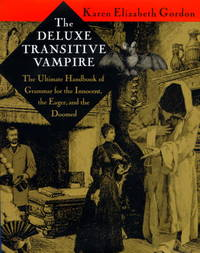 The Deluxe Transitive Vampire The Ultimate Handbook of Grammar for the  Innocent, the Eager, and the Doomed