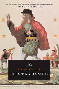 THE ESSENTIAL NOSTRADAMUS - LITERAL TRANSLATION, HISTORICAL COMMENTARY, AND BIOGRAPHY by  Richard Smoley - Paperback - 2006 - from Ray Boas, Bookseller and Biblio.com