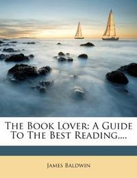 image of The Book Lover: A Guide To The Best Reading,..