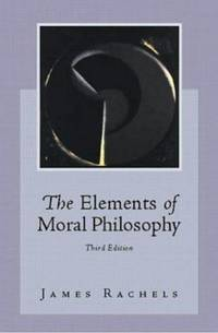The Elements of Moral Philosophy by Rachels, James