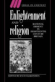 ENLIGHTENMENT AND RELIGION - RATIONAL DISSENT IN EIGHTEENTH-CENTURY BRITAIN (IDEAS IN CONTEXT)