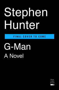 G-Man: A Bob Lee Swagger Novel by Stephen Hunter - 1st Edition 1st Printing - 2017 - from Walther's Books (SKU: 005496)
